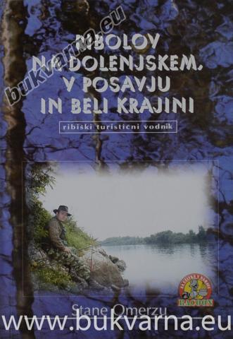 Ribolov na Dolenjskem, v Posavju in Beli krajini ribiški turistični vodnik