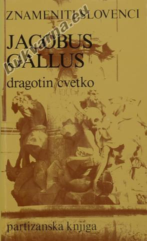 Znameniti Slovenci Jacobus Gallus