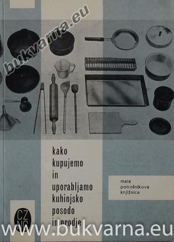 Kako kupujemo in uporabljamo kuhinjsko posodo in orodje