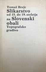 Slikarstvo od 15. do 19. stoletja na Slovenski obali Topografsko gradivo