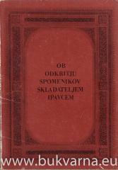 Ob odkritju spomenikov skladateljem Ipavcem