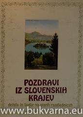 Pozdravi iz slovenskih krajev : dežela in ljudje na starih razglednicah